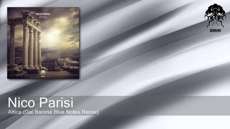 Nico Parisi - Attica - Gai Barone Blue Notes Remix (Bonzai Progressive)