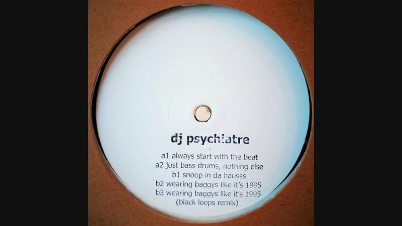 DJ Psychiatre - Wearing Baggys Like It's 1995