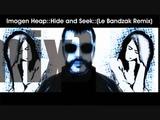 Imogen Heap -Hide and Seek (Le Bandzak Remix).wmv