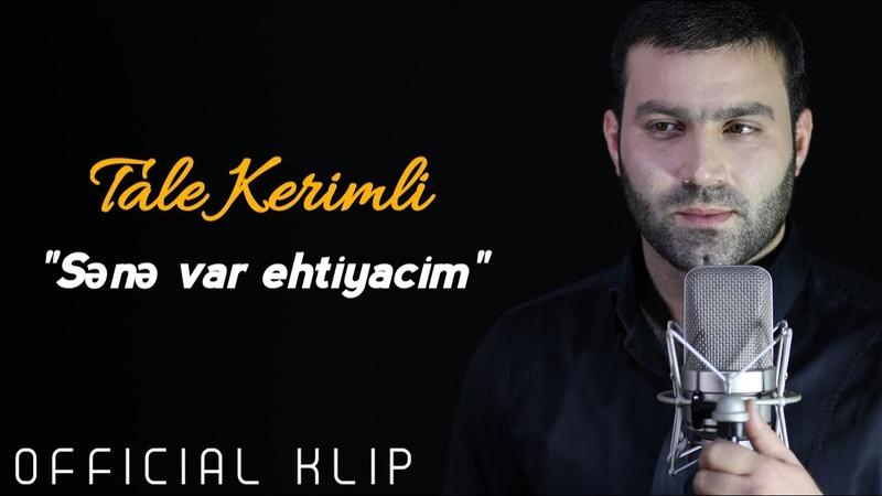 Tale Kerimli - Sene Var Ehtiyacim 2019 / Official Clip