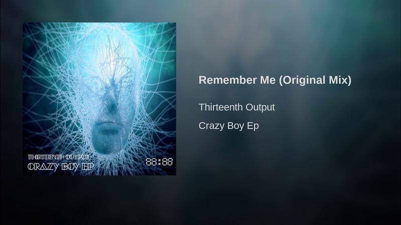 Thirteenth Output - Remember Me (Original Mix)