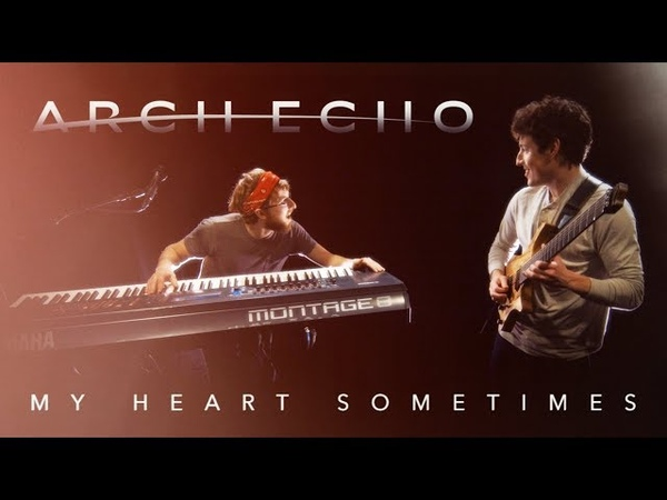 Arch Echo My Heart Sometimes Guitar and Keyboard Playthrough