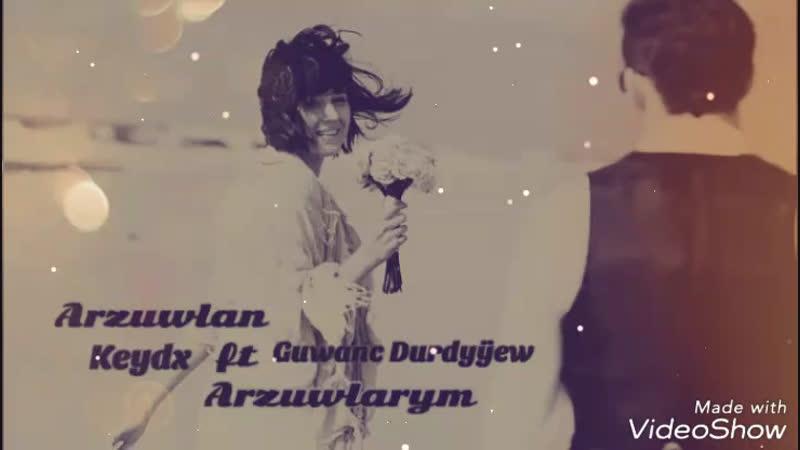 Keydx ft Guwanç Durdyyew Arzuwlan Arzuwlarym