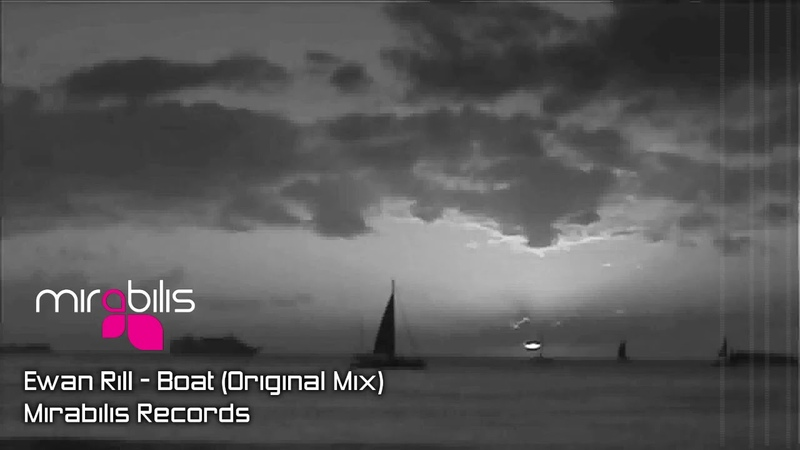 PREMIERE : Ewan Rill - Boat (Original Mix)[Mirabilis Records]
