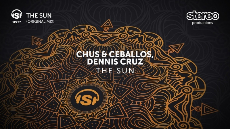 Chus Ceballos, Dennis Cruz - The Sun - Original Mix