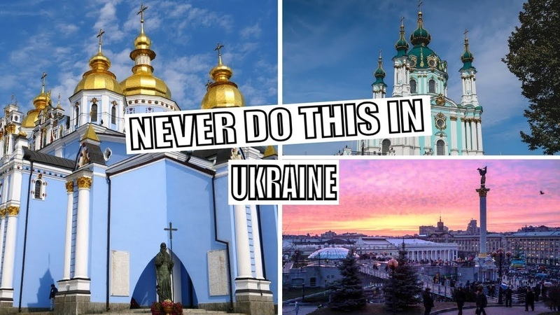 7 THINGS YOU SHOULD NEVER DO IN UKRAINE