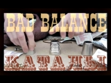 BAD BALANCE - КАТАЛЫ