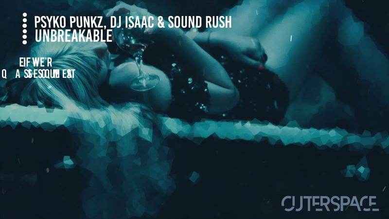 Psyko Punkz, DJ Isaac Sound Rush - Unbreakable (Extended) [Eng/Esp Lyrics]