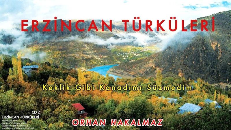 Orhan Hakalmaz Keklik Gibi Kanadımı Süzmedim Erzincan Türküleri © 2010 Kalan Müzik