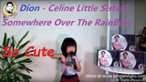 Celine Tam Little Sister Dion first cover song Somewhere Over The Rainbow