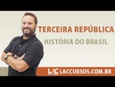 Aula 02 - Terceira República - História do Brasil - Orlando Stiebler