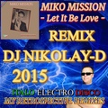 MIKO MISSION - Let It Be Love(DJ NIKOLAY-D 2015)