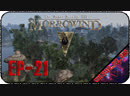 The Elder Scrolls III Morrowind EP-21 - Стрим - Обновленный Вварденфелл