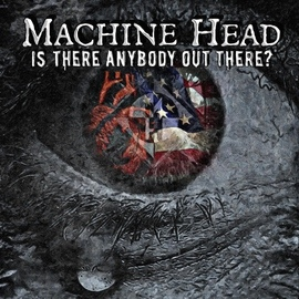 MACHINE HEAD альбом Is There Anybody out There?