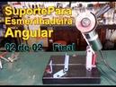 Suporte de Esmerilhadeira Angular Final