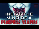 Inside The Mind Of A Pedophile Vampire