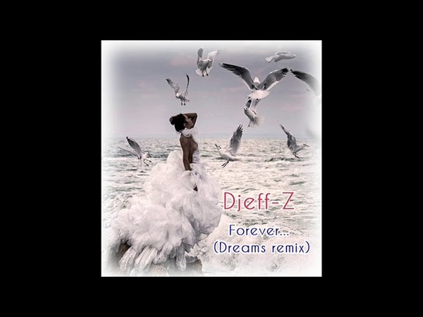 Djeff-Z -- Forever...(Dreams remix) 2015Chillout/Relax/Ambient/New age music...