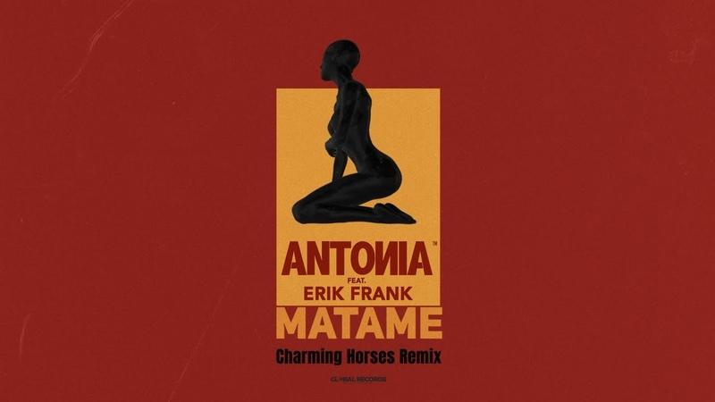 ANTONIA feat. Erik Frank - Matame | Charming Horses Remix - TEASER