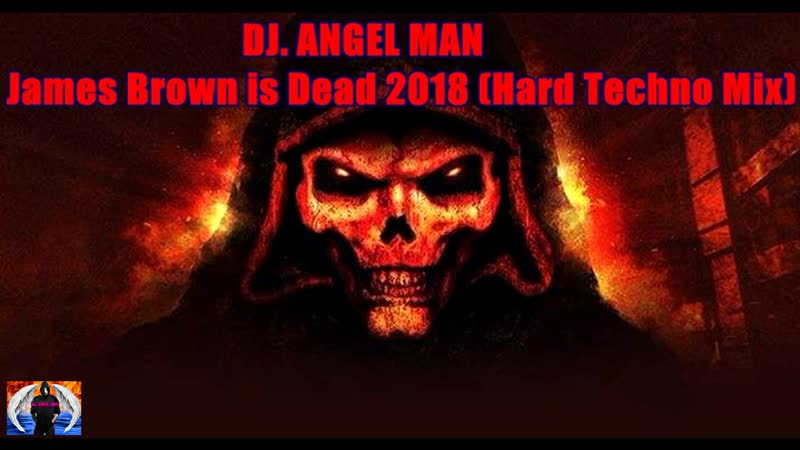 DJ. ANGEL MAN - James Brown is Dead 2018 (Hard Techno Mix)