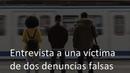 ENTREVISTA A UNA VÍCTIMA DE DOS DENUNCIAS FALSAS