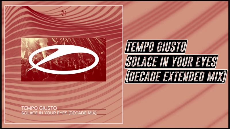 Tempo Giusto - Solace In Your Eyes (Decade Extended Mix) [A State Of Trance]