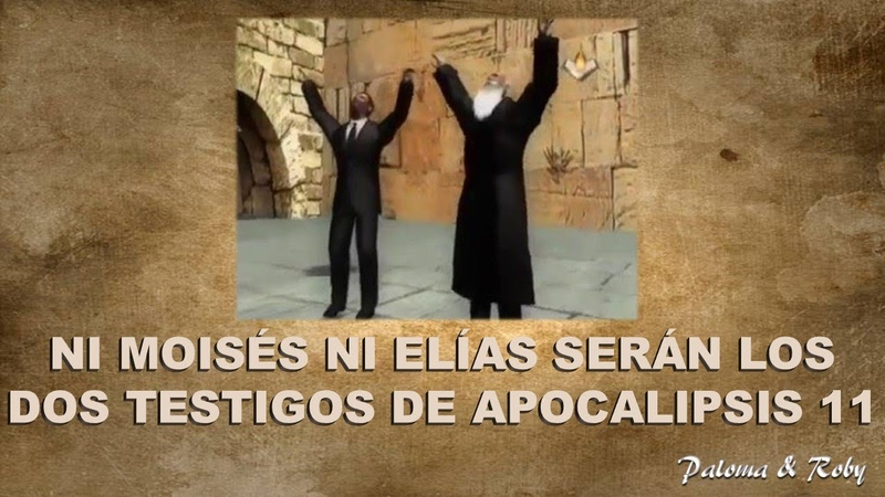 Ni Moisés Ni Elías Serán Los Dos Testigos De Apocalipsis 11 (RECOMENDADO)