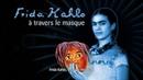 Frida Kahlo à travers le masque