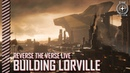 Star Citizen: Reverse the Verse LIVE - Building Lorville