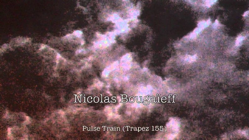 Nicolas Bougaïeff - Pulse train (Trapez 155)