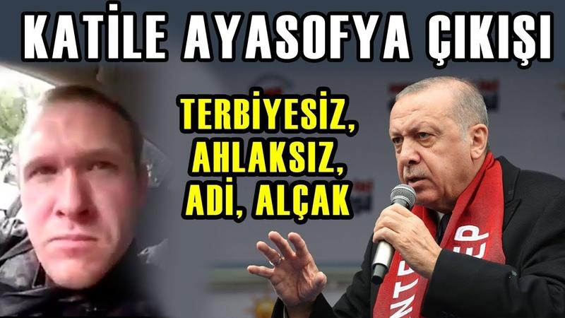Erdoğan, Yeni Zelandadaki Katile Çok Sinirlendi (Ayasofya ve İslam Çıkışı)