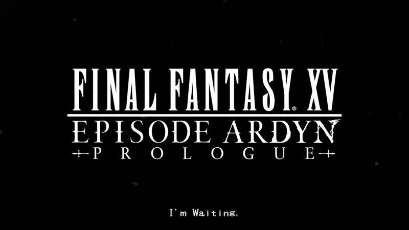 Final Fantasy XV - Episode Ardyn: Prologueс