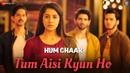 Tum Aisi Kyun Ho - Hum Chaar | Prit Kamani, Simran Sharma, Anshuman Malhotra Tushar Pandey