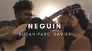 Budah Part Xavier Neguin