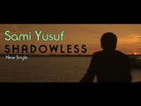 sami yusuf 2018- Shadowless New Single