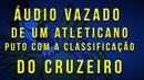 Áudio de um atleticano revoltado com a classificação do Cruzeiro