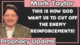 Mark Taylor Update (11132018) THIS IS HOW GOD WANT US TO CUT OFF THE ENEMY REINFORCEMENTS