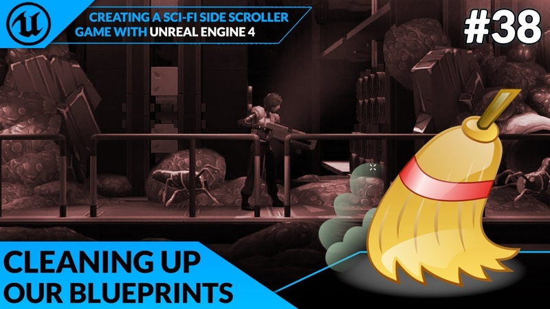 Cleaning Up Our Blueprints - 38 Creating A SideScroller With Unreal Engine 4