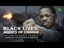 Black Lives: Agents of Change. Failing schools versus community education in America