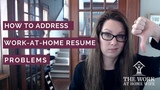 How to Address 4 Common Work-at-Home Resume Problems
