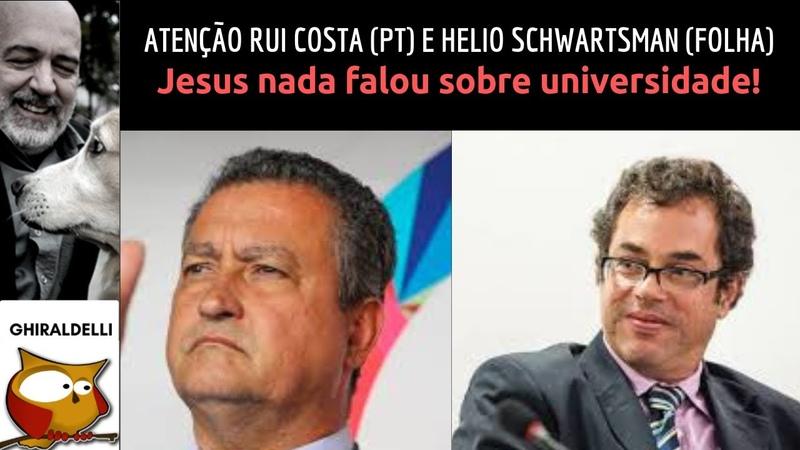 Jesus nada falou sobre universidade. Atenção Rui Costa do PT e Helio Schwartzman da Folha