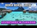 Bora Bora - Adventures in Paradise 2018 🌴, 4K