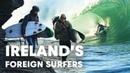 Meet Ireland's Foreign Surfers   Made In Ireland Part 3
