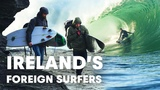 Meet Ireland's Foreign Surfers Made In Ireland Part 3