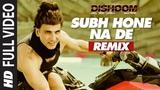 SUBHA HONE NA DE REMIX Full Video Song DISHOOM John Abraham, Varun Dhawan, Jacqueline Fernandez