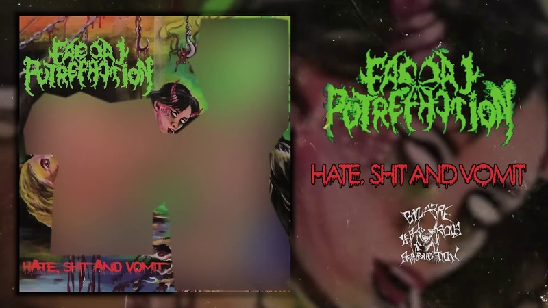 Faecal Putrefaction - Hate, Shit and Vomit FULL ALBUM (2019 - Brutal Death Metal / Goregrind)