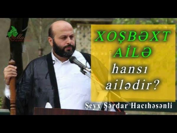 Şeyx Sərdar Hacıhəsənli - Xoşbəxt ailə hansı ailədir - Maide.az