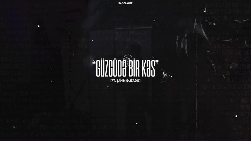 BadClause Güzgüdə bir kəs ft Şahin Əlizadə 3