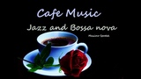 CAFE MUSIC, JAZZ AND BOSSA NOVA, INSTRUMENTAL , FOR RELAX, STUDY AND WORK