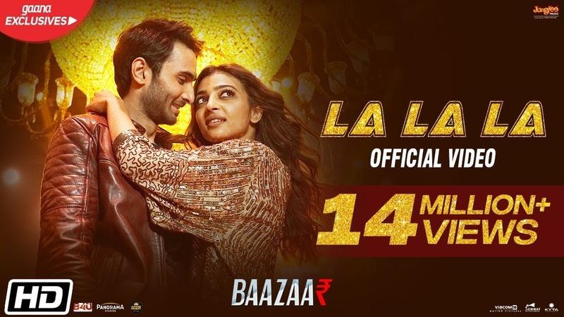 La La La | Neha Kakkar | Bilal Saeed | Baazaar | Saif Ali Khan, Rohan Mehra, Radhika A, Chitrangda S