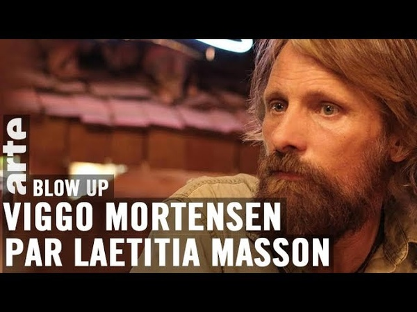 Viggo Mortensen par Laetitia Masson - Blow Up - ARTE